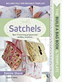 Shore, D: Build a Bag Book: Satchels: Sew 15 Stunning Projects and Endless Variations