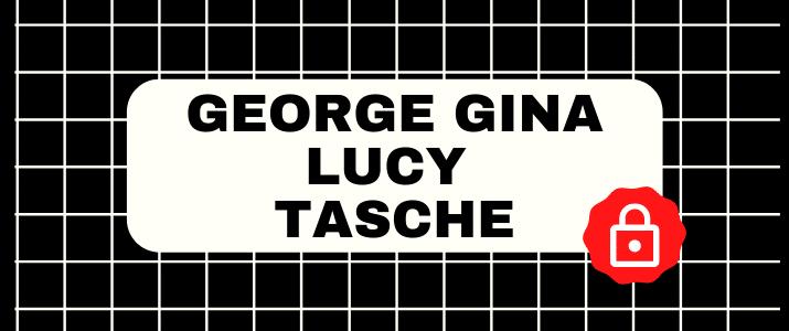 George Gina Lucy Tasche